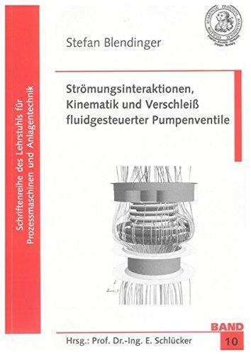 Strömungsinteraktionen, Kinematik und Verschleiß fluidgesteuerter Pumpenventile (Schriftenreihe des Lehrstuhls für Prozessmaschinen und Anlagentechnik)