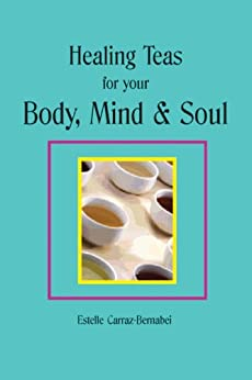 Healing Teas for your Body, Mind & Soul by [Carraz-Bernabei, Estelle]