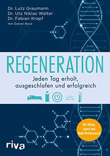Regeneration: Jeden Tag erholt, ausgeschlafen und erfolgreich. Für Alltag, Sport und High Performance - Schnelle Erholung