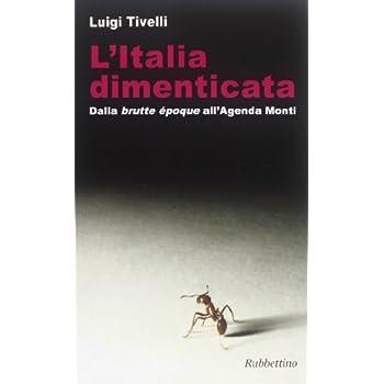 L'italia Dimenticata. Dalla «Brutte Époque» All'agenda Monti