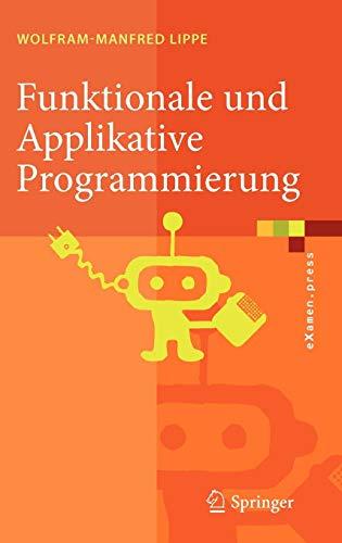 Funktionale und Applikative Programmierung: Grundlagen, Sprachen, Implementierungstechniken (eXamen.press)