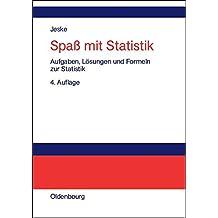 Spaß mit Statistik: Aufgaben, Lösungen und Formeln zur Statistik