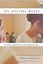 The Spectral Wound: Sexual Violence, Public Memories, & The Bangladesh War Of 1971
