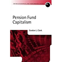 Pension Fund Capitalism (Oxford Geographical and Environmental Studies) (Oxford Geographical and Environmental Studies (Hardcover))