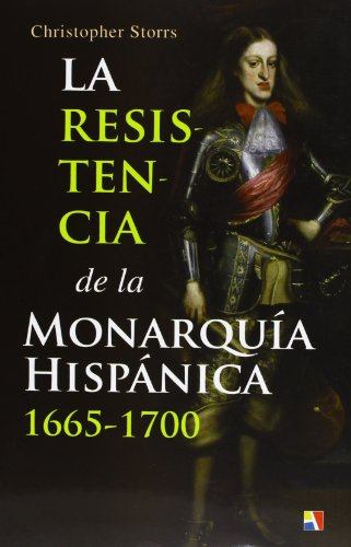 La Resistencia De La Monarquía Hispánica. 1665-1700