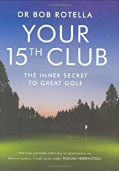 Your 15th Club: The Inner Secret to Great Golf by Bob Rotella (2008-07-07)