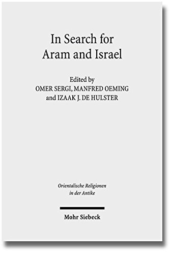 In Search for Aram and Israel: Politics, Culture, and Identity (Orientalische Religionen in der Antike, Band 20)