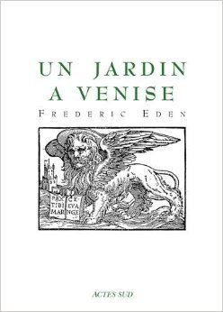 Un jardin  Venise de Frederic Eden,Marie-Thrse Weal (Traduction) ( 31 aot 2005 )