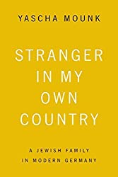 Stranger in My Own Country: A Jewish Family in Modern Germany Reprint edition by Mounk, Yascha (2015) Taschenbuch