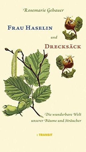 Frau Haselin und Drecksäck: Die wunderbare Welt unserer Bäume und Sträucher