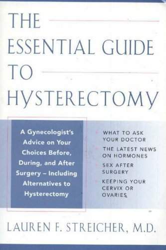 Essential Guide to Hysterectomy: Including Alternatives to Hysterectomy: A Gynecologist's Advice on Your Choices Before, During and After Surgery, Including Alternatives to Hysterectomy by L.F. Streicher (2004-09-01)