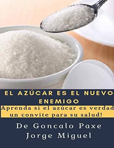 El Azúcar es el nuevo enemigo: ¡Aprenda si el azúcar es verdad un convite para su salud! por Goncalo Paxe Jorge Miguel