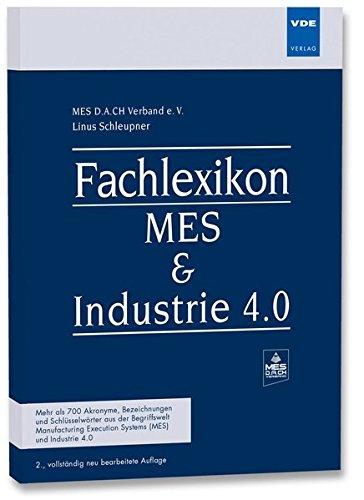 Fachlexikon MES & Industrie 4.0: Mehr als 700 Akronyme, Bezeichnungen und Schlüsselwörter aus der Begriffswelt Manufacturing Execution Systems (MES) und Industrie 4.0