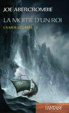 La Moitié d'un roi: La Mer Éclatée T01 par Joe Abercrombie