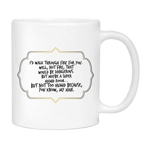 TK.DILIGARM I'd Walk Through fire Coffee Mug 11 oz- Cute Sarcastic Funny Cup for Women - Unique Fun Gifts for Mom, Sister, Best Friend, Her.