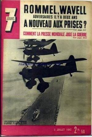 7 JOURS [No 87] du 05/07/1942 - ROMMEL - WAVELL - ADVERSAIRES IL Y A DEUX ANS - A NOUVEAU AUX PRISES ? COMMENT LA PRESSE MONDIALE JUGE LA GUERRE. UNE PATROUILLE DE CHASSEURS AU-DESSUS DU CANAL DE SUEZ.