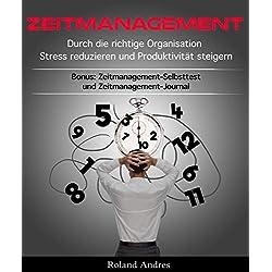 Zeitmanagement: Durch die richtige Organisation Stress reduzieren und Produktivität steigern - Zeitmanagement-Selbsttest und Zeitmanagement-Journal