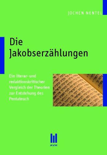 Die Jakobserzählungen: Ein literar- und redaktionskritischer Vergleich der Theorien zur Entstehung des Pentateuch (Akademische Verlagsgemeinschaft München)