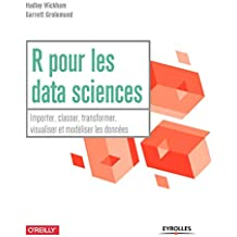 R pour les data sciences - importer classer transformer visualiser et modeliser les donnees