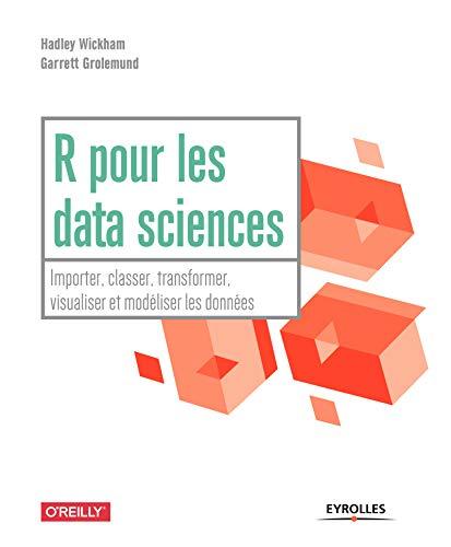 R pour les data sciences: Importer, classer, transformer, visualiser et modéliser les données