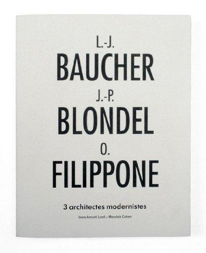 L.-J. Baucher, J.-P. Blondel et O. Filippone. 3 Architectes Modernistes