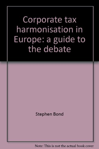 Corporate Tax Harmonisation in Europe: a Guide to the Debate