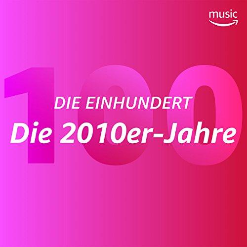 Die Einhundert: Die 2010er-Jahre