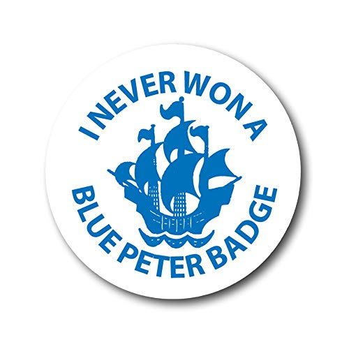I Never Won A Blue Peter Badge - funny gift.