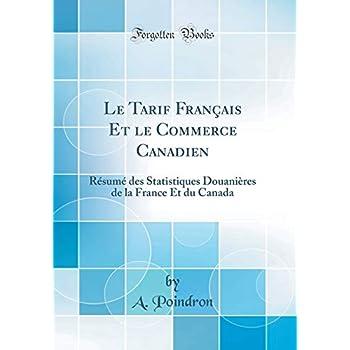 Le Tarif Français Et Le Commerce Canadien: Résumé Des Statistiques Douanières de la France Et Du Canada (Classic Reprint)