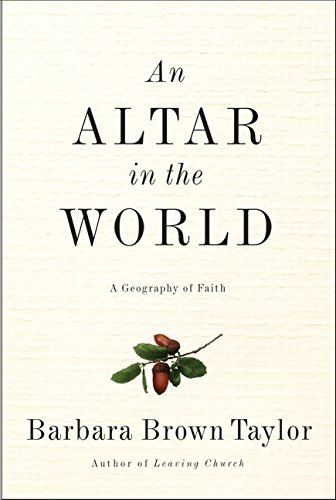 An Altar in the World: A Geography of Faith por Barbara Brown Taylor