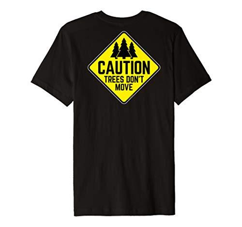 Vorsicht. Trees Don 't Move Funny Warnschild Shirt
