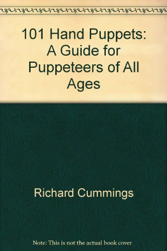101 Hand Puppets: A Guide for Puppeteers of All Ages