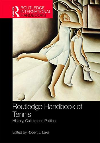 Routledge Handbook of Tennis: History, Culture and Politics (Routledge International Handbooks)