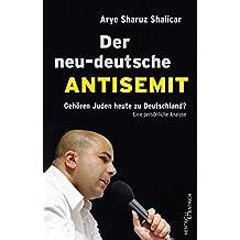 Der neu-deutsche Antisemit: Gehören Juden heute zu Deutschland? Eine persönliche Analyse