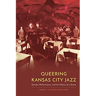 Queering Kansas City Jazz: Gender, Performance, and the History of a Scene (Expanding Frontiers: Interdisciplinary Approaches to Studies of Women, Gender, and Sexuality) (English Edition)