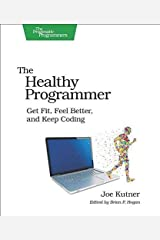 [The Healthy Programmer: Get Fit, Feel Better, and Keep Coding] (By: Joe Kutner) [published: August, 2013] Paperback