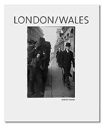 Robert Frank : London / Wales