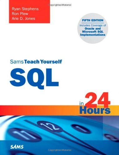 Sams Teach Yourself SQL in 24 Hours (5th Edition) by Stephens, Ryan, Plew, Ron, Jones, Arie D. (2011) Paperback
