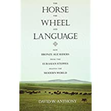 The Horse, the Wheel, and Language - How Bronze-Age Riders from the Eurasian Steppes Shaped the Modern World