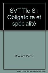 SVT Tle S : Obligatoire et spécialité by Pierre Beaujard (2007-07-01)