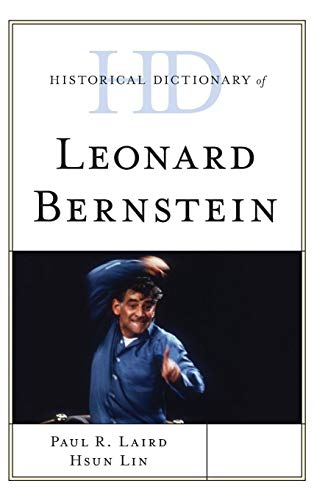 Historical Dictionary of Leonard Bernstein (Historical Dictionaries of Literature and the Arts)