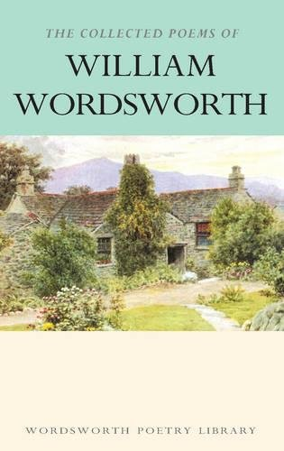 The Collected Poems of William Wordsworth (Wordsworth Poetry Library)