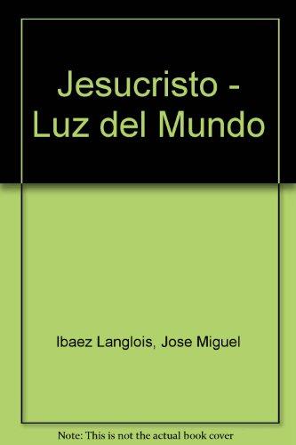 Jesucristo - Luz del Mundo por Jose Miguel Ibaez Langlois