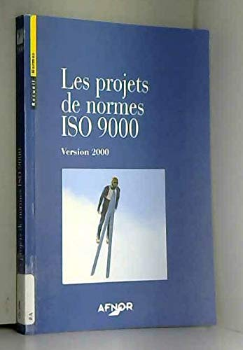 Les projets de normes ISO 9000 : version 2000