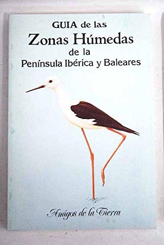 Guía de las zonas húmedas de la Península Ibérica y Balcanes (Amigos de la tierra)
