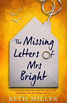 The Missing Letters of Mrs Bright: An absolutely unputdownable feel good novel about love, loss and taking chances by [Miller, Beth]
