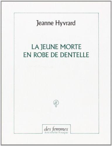 Le Jeune Morte En Robe De Dentelle (French Edition) by Jeanne Hyvrard (1990-12-31) -