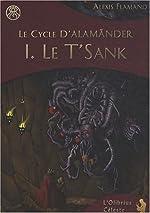 Le cycle d'Alamänder, Tome 1 - Le T'Sank de Alexis Flamand