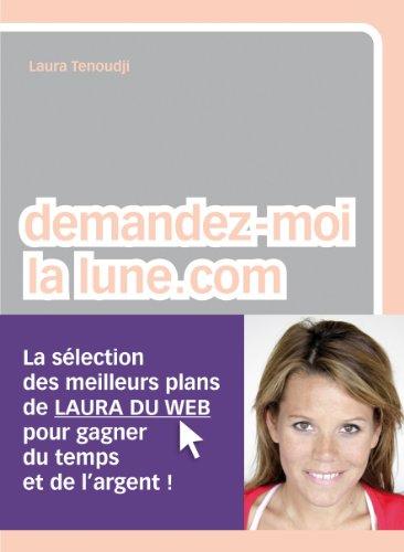 Demandez-moi la lune.com : Les meilleurs plans de Laura du Web par Laura Tenoudji