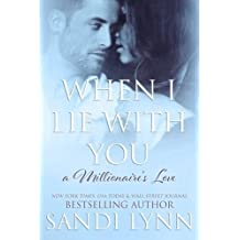 When I Lie With You (A Millionaire's Love, #2) (Volume 2) by Sandi Lynn (2014-06-23)